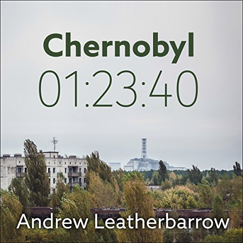 Chernobyl 01:23:40: The Incredible True Story of the World's Worst Nuclear Disaster cover