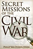 Front cover for the book Secret Missions of the Civil War by Philip Van Doren Stern
