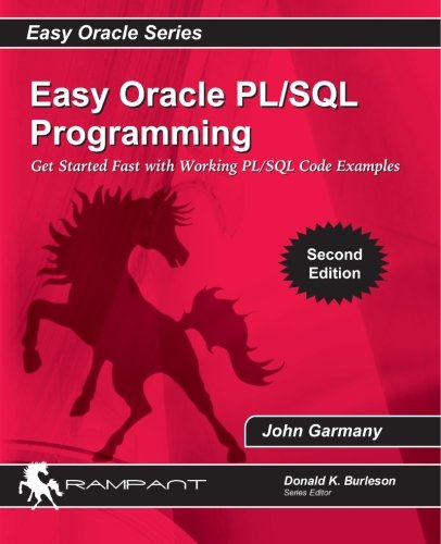 Easy Oracle PL/SQL Programming: Get Started Fast with Working PL/SQL Code Examples (Easy Oracle Series) (Volume 8)