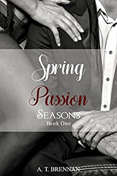 Spring Passion: Seasons Book 1 by [Brennan, A.T.]