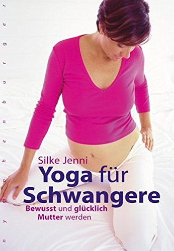 Yoga für Schwangere: Bewusst und glücklich Mutter werden