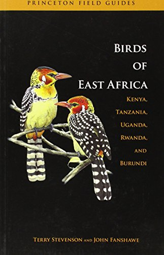 The Birds of East Africa: Kenya, Tanzania, Uganda, Rwanda, Burundi (Princeton Field Guides) (Birds Of Africa South Of The Sahara)