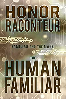 The Human Familiar (Familiar and the Mage Book 1) by [Raconteur, Honor]