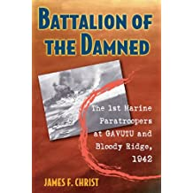 Battalion of the Damned: The 1st Marine Paratroopers at Gavutu and Bloody Ridge, 1942