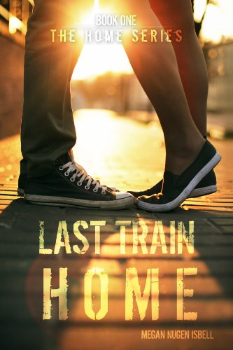 Last Train Home (The Home Series: Book One) by [Isbell, Megan Nugen]
