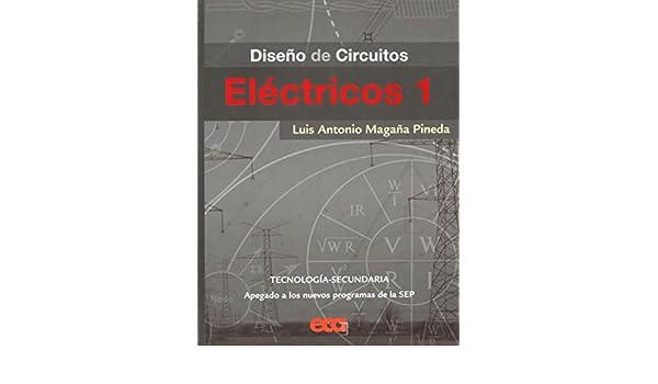 DISEÑO DE CIRCUITOS ELECTRICOS 1: LUIS ANTONIO MAGAÑA ...