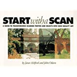 Start With a Scan: A Guide to Transforming Scanned Photos and Objects into High Quality Art by Janet Ashford (1996-06-01)