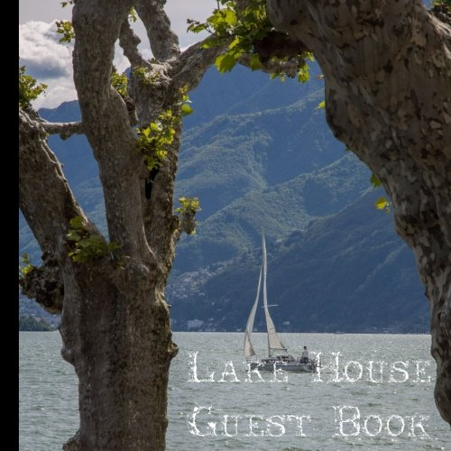 Lake House Guest Book: Beautiful Lake House Guest Book for Visitors, Rentals and Guests (Lake House Party,Lake House Decor,Lake House Sign,Lake House) (Volume 1)