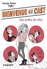 Bienvenue au Cast, tome 1 : Aux portes du rêve par Pascale Perrier