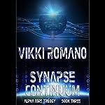 Synapse Continuum: Alpha Core Trilogy, Book 3 | Vikki Romano