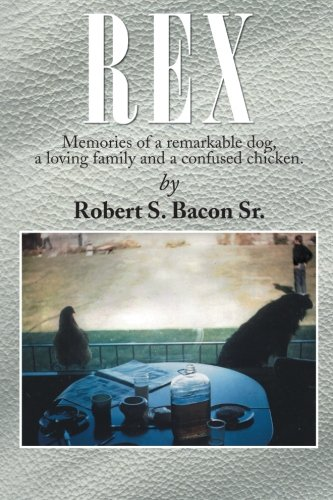 REX: Memories of a remarkable dog, a loving family and a confused chicken.