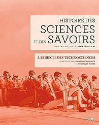 Histoire des sciences et des savoirs, tome 3 : Le siècle des technosciences par Christophe Bonneuil