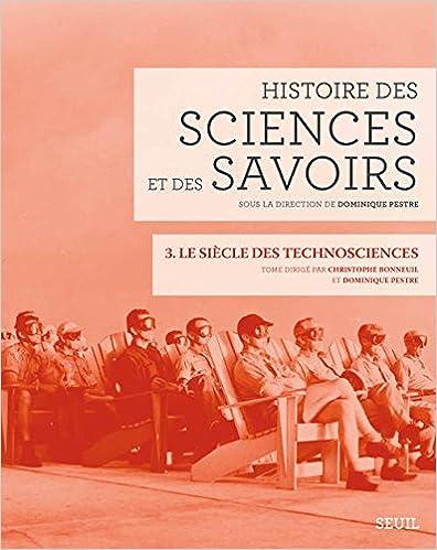 Téléchargement Histoire des sciences et des savoirs : Tome 3, Le siècle des technosciences epub, pdf