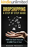 Dropshipping: A Step By Step Guide: You Can Quit Your Job in Less Than A Year
