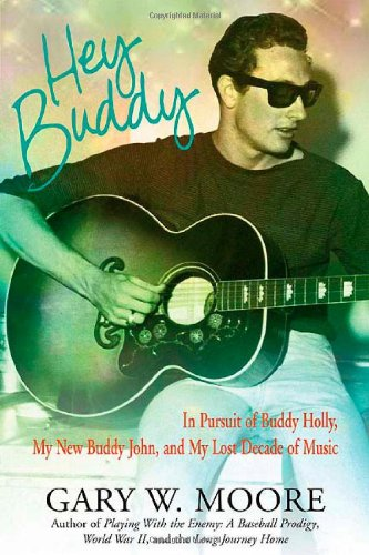 Hey Buddy: In Pursuit of Buddy Holly, My New Buddy John, and My Lost Decade of Music