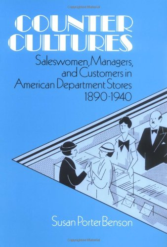 Counter Cultures: Saleswomen, Managers, and Customers in American Department Stores, 1890-1940 (Working Class in America
