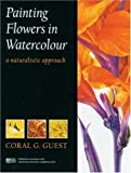 Painting Flowers in Watercolour: A Naturalistic Approach