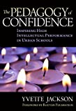 The Pedagogy of Confidence: Inspiring High Intellectual Performance in Urban Schools by Yvette Jackson (2011-03-25)