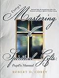 Corey's Mastering Spiritual Gifts, Robert D. Corey, 1462723004