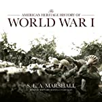 The American Heritage History of World War I | S. L. A. Marshall