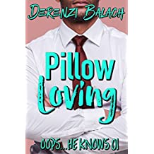 Pillow Loving (Oops...He Knows Book 1)