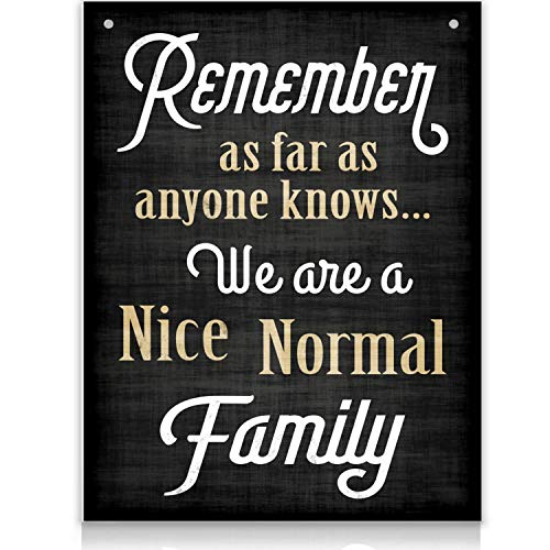 Family Quote Sign   Remember As Far As Anyone Knows We are a Nice Normal Family   11.75