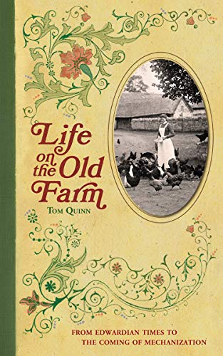 Life on the Old Farm: From Edwardian Times to the Coming of Mechanization