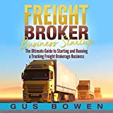 #9: Freight Broker Business Startup: The Ultimate Guide to Starting and Running a Trucking Freight Brokerage Business