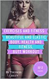 Exercises and Fitness: Beautiful and Elastic Body, Health and Fitness, Butt Workout