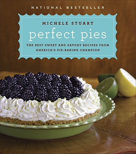Perfect Pies: The Best Sweet and Savory Recipes from America's Pie-Baking Champion: A Cookbook ()