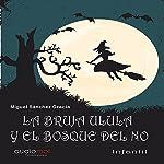 La bruja Ulula y el bosque del no [Ulula the Witch and the Forest of No]   Miguel Sánchez Gracia