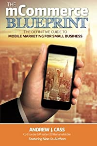 The mCommerce Blueprint: The Definitive Guide To Mobile Marketing For Small Business by CreateSpace Independent Publishing Platform