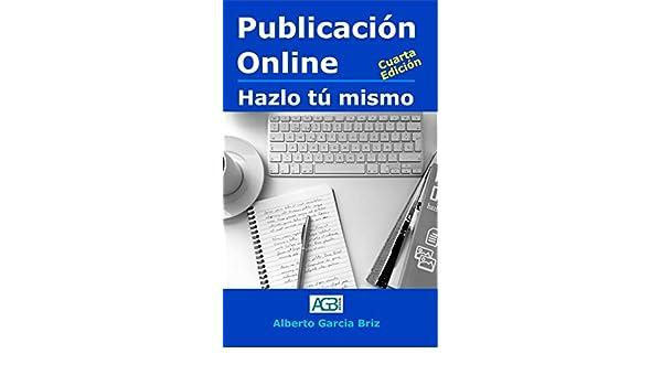 Amazon.com: Publicación online - hazlo tú mismo (Spanish Edition) eBook: Alberto García Briz, Alberto García Briz: Kindle Store