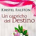 Un Capricho del Destino [A Quirk of Fate] Audiobook by Kristel Ralston Narrated by Carla Sicard