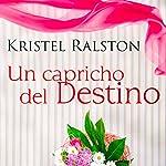 Un Capricho del Destino [A Quirk of Fate]   Kristel Ralston