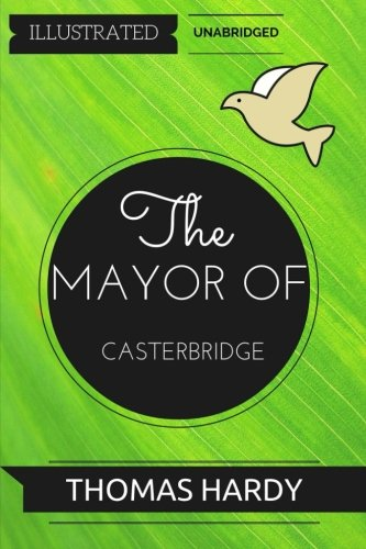 The Mayor of Casterbridge: By Thomas Hardy : Illustrated & Unabridged pdf epub