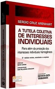 A Tutela Coletiva de Interesses Individuais. Para Além da Proteção dos Interesses Individuais Homogêneos