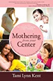 Mothering from Your Center, Tami Lynn Kent, 158270354X