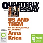Quarterly Essay 45: Us & Them: On the Importance of Animals | Anna Krien