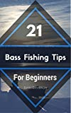 21 Bass Fishing Tips for Beginners - A Guide to Get You Started and Keep You Fishing