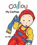 Caillou: My Clothes (Caillou Board Books)