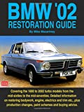 BMW '02 Restoration Guide: Detailed Information on Restoring Bodywork, Engine and Trim etc. - Plus Production Changes, Paint Schemes and History (Restoration guides)
