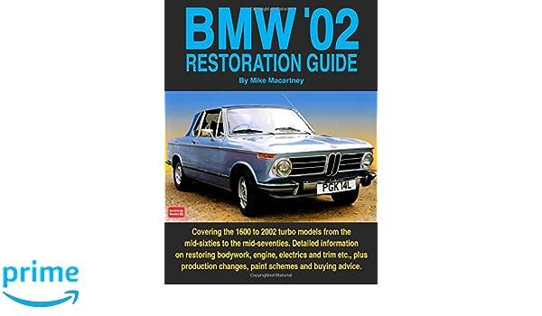 BMW 02 Restoration Guide: Detailed Information on Restoring Bodywork, Engine and Trim etc. - Plus Production Changes, Paint Schemes and History Restoration ...