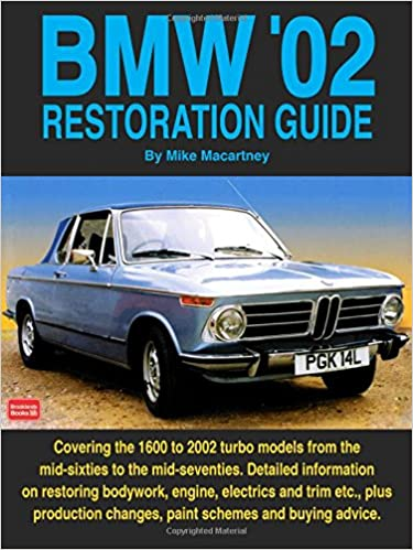 BMW 02 Restoration Guide: Detailed Information on Restoring Bodywork, Engine and Trim etc. - Plus Production Changes, Paint Schemes and History Restoration ...