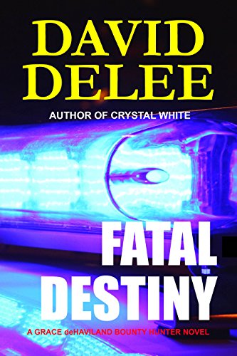 Book: Fatal Destiny (A Grace deHaviland, Bounty Hunter Novel) by David DeLee