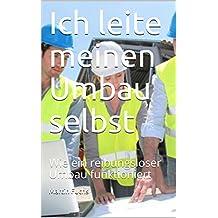 Ich leite meinen Umbau selbst: Wie ein reibungsloser Umbau funktioniert (German Edition)