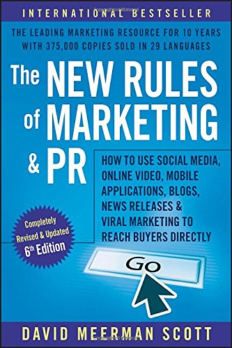 The New Rules of Marketing and PR: How to Use Social Media, Online Video, Mobile Applications, Blogs, News Releases, and Viral Marketing to Reach Buyers Directly David New Book