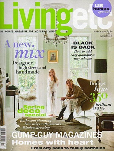 Living etc UK Magazine March 2011 A NEW MIX: DESISGNER, HIGH STREET AND HANDMADE Homes With Heart: From City Pads To Family Boltholes BLACK IS BACK: HOW TO ADD EASY ()