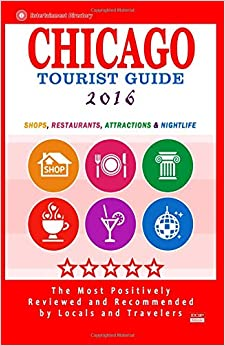 Book Chicago Tourist Guide 2016: Shops, Restaurants, Attractions and Nightlife in Chicago, Illinois (City Tourist Guide 2016)