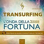 Transurfing. L'onda della fortuna [Transurfing. The Wave of Fortune]: 2 tecniche guidate [2 Guided Skills] | Steven Bailey